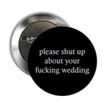 please shut up about your fucking wedding button