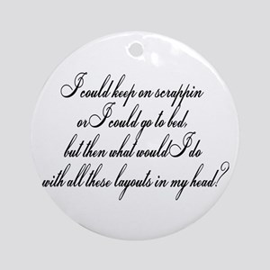 I Could Go To Bed... Ornament (Round)