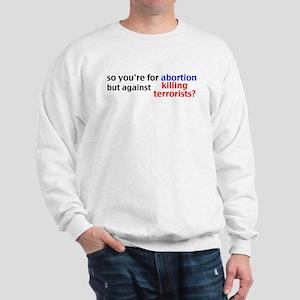 Abortion/Terrorists Sweatshirt