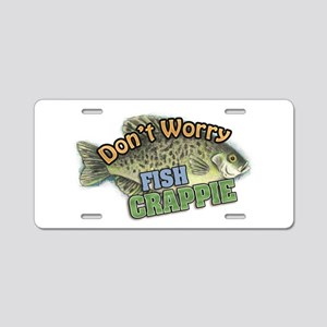 Dont Worry, Fish CRAPPIE Aluminum License Plate