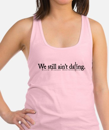 We Still Ain't Dating Racerback Tank Top