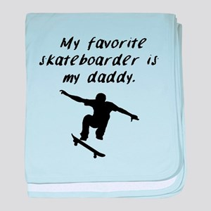 My Favorite Skateboarder Is My Daddy baby blanket