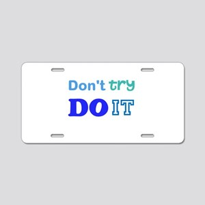 Dont try, DO it! Aluminum License Plate