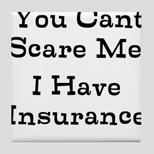 You Cant Scare Me I Have Insurance Tile Coaster