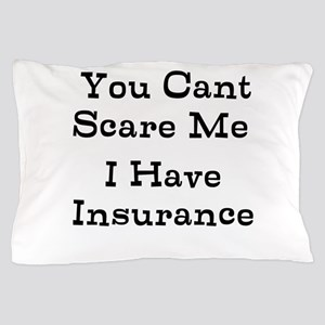 You Cant Scare Me I Have Insurance Pillow Case