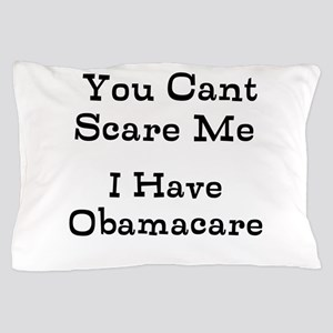 You Cant Scare Me I Have Obamacare Pillow Case