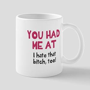 You had me at I hate that bitch Mug