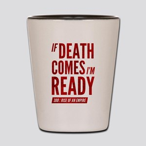 300 ROAE If Death Comes Im Ready Shot Glass