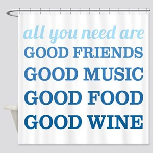 Good Friends Food Wine Shower Curtain