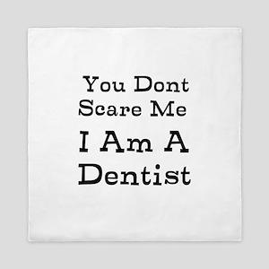 You Dont Scare Me I Am A Dentist Queen Duvet