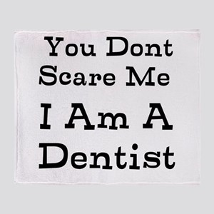 You Dont Scare Me I Am A Dentist Throw Blanket