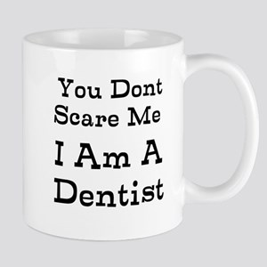 You Dont Scare Me I Am A Dentist Mugs