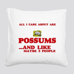 All I care about are Possums Square Canvas Pillow