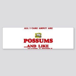 All I care about are Possums Bumper Sticker