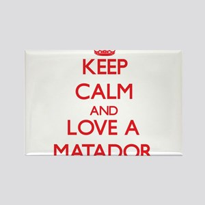 Keep Calm and Love a Matador Magnets