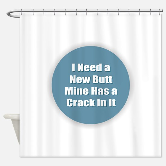 I Need a New Butt Shower Curtain