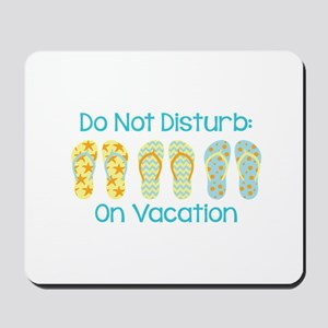 Do Not Disturb: On Vacation Mousepad