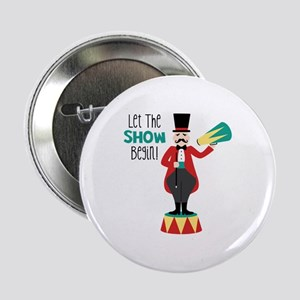 """Let The Show Begin! 2.25"""" Button"""