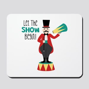 Let The Show Begin! Mousepad