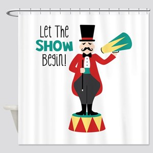 Let The Show Begin! Shower Curtain