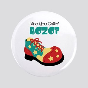 "who you callin BOZO? 3.5"" Button"