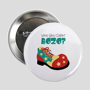 """who you callin BOZO? 2.25"""" Button"""