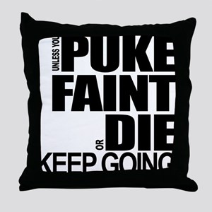 Unless You Puke, Faint, or Die, Keep Going Throw P
