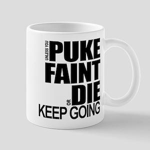 Unless You Puke, Faint, or Die, Keep Going Mugs