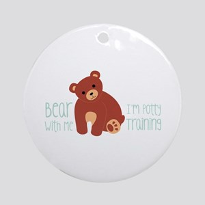 Bear With Me Im Potty Training Ornament (Round)