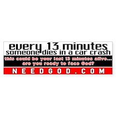 every 13 minutes Bumper Bumper Sticker