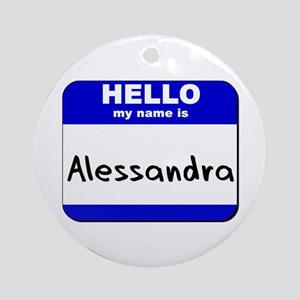 hello my name is alessandra  Ornament (Round)