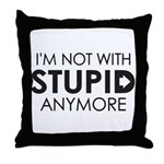 Im not with stupid anymore Throw Pillow