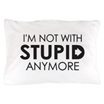Im not with stupid anymore Pillow Case