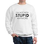 Im not with stupid anymore Sweatshirt