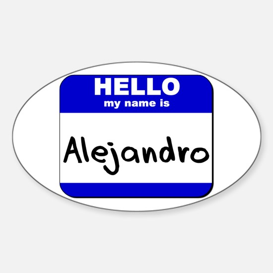 hello my name is alejandro Oval Decal