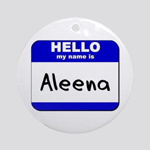 hello my name is aleena  Ornament (Round)