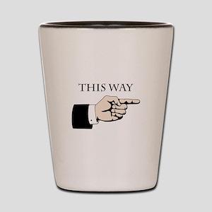 This Way Shot Glass