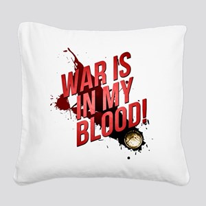 War Is In My Blood Square Canvas Pillow