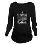 Stressed = Desserts Long Sleeve Maternity T-Shirt