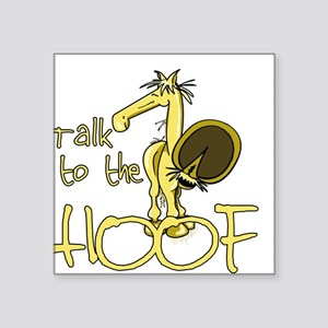 "Talk to the Hoof Square Sticker 3"" x 3"""
