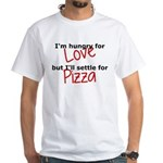Hungry For Love And Pizza White T-Shirt