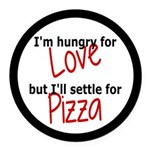 Hungry For Love And Pizza Round Car Magnet