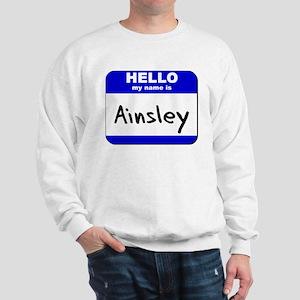 hello my name is ainsley Sweatshirt