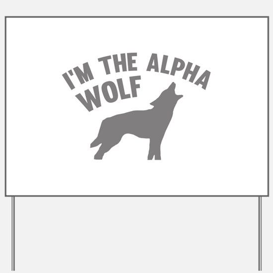 I'm The Alpha Wolf Yard Sign