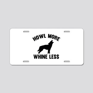 Howl More Whine Less Aluminum License Plate