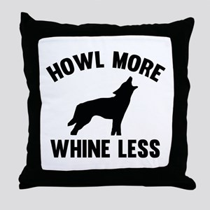 Howl More Whine Less Throw Pillow