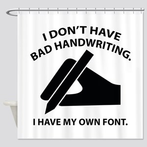 I Have My Own Font Shower Curtain