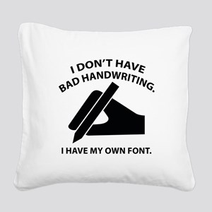 I Have My Own Font Square Canvas Pillow