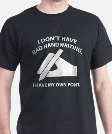 I Have My Own Font T-Shirt