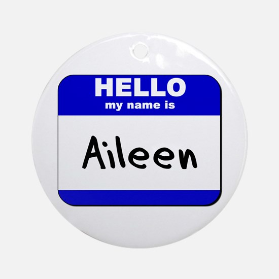 hello my name is aileen  Ornament (Round)